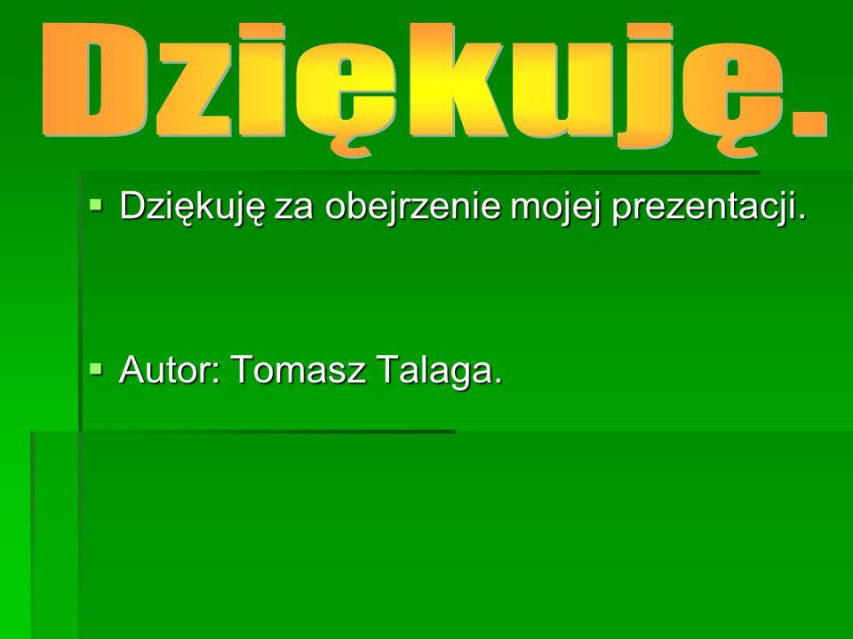  Dziękuję za obejrzenie mojej prezentacji.  Autor: Tomasz Talaga.