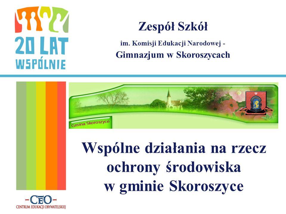 Zespół Szkół im. Komisji Edukacji Narodowej - Gimnazjum w Skoroszycach Wspólne działania na rzecz ochrony środowiska w gminie Skoroszyce
