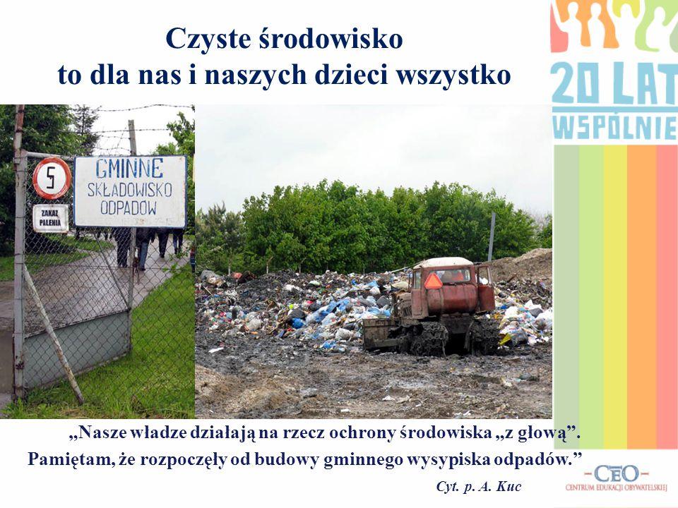 """Wprowadzenie selektywnej zbiórki odpadów z gospodarstw domowych w całej gminie """"Nauczyliśmy się segregacji odpadów, wrzucamy szkło i plastik do wyznaczonych pojemników i nie płacimy za ich wywóz. cyt."""