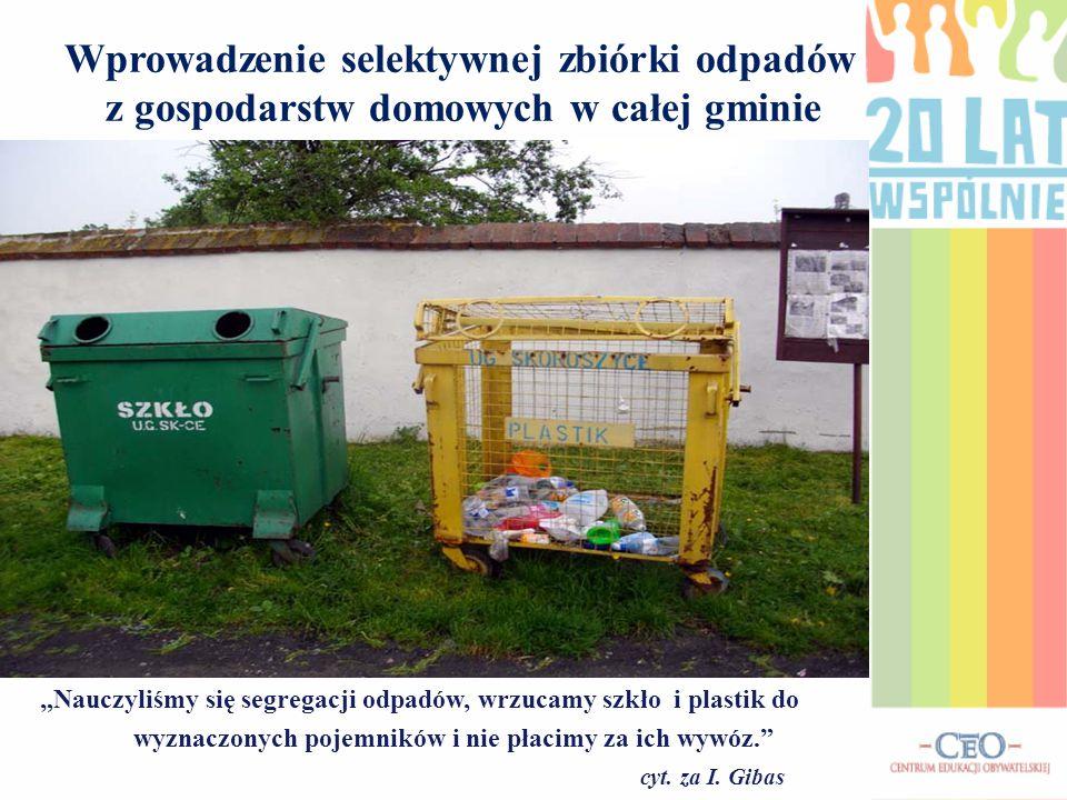 """Wprowadzenie selektywnej zbiórki odpadów z gospodarstw domowych w całej gminie """"Nauczyliśmy się segregacji odpadów, wrzucamy szkło i plastik do wyznac"""