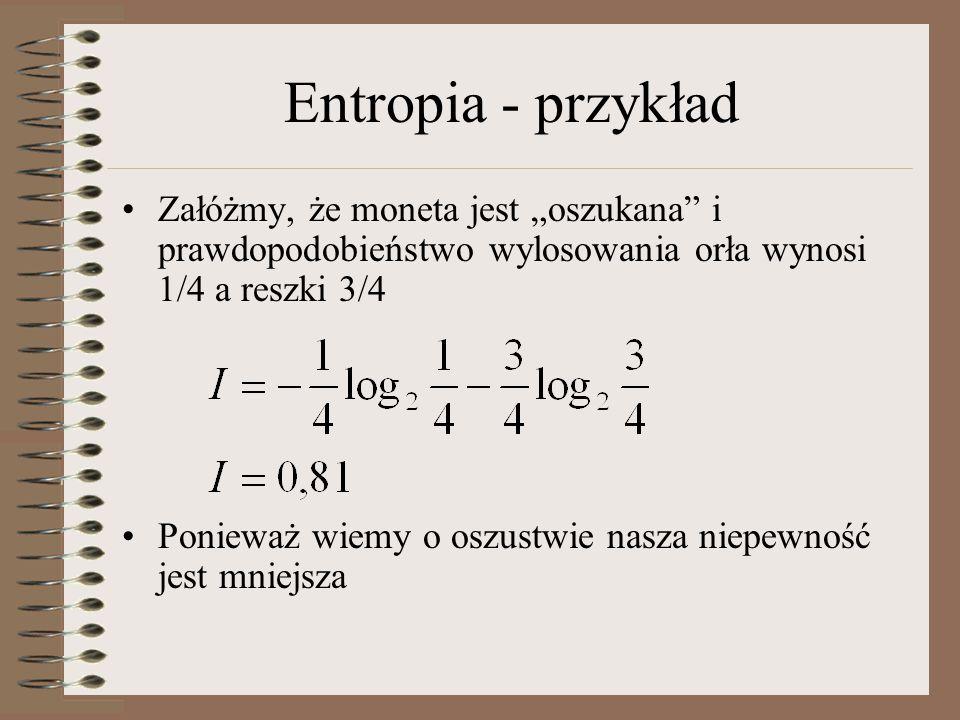 """Entropia - przykład Załóżmy, że moneta jest """"oszukana"""" i prawdopodobieństwo wylosowania orła wynosi 1/4 a reszki 3/4 Ponieważ wiemy o oszustwie nasza"""