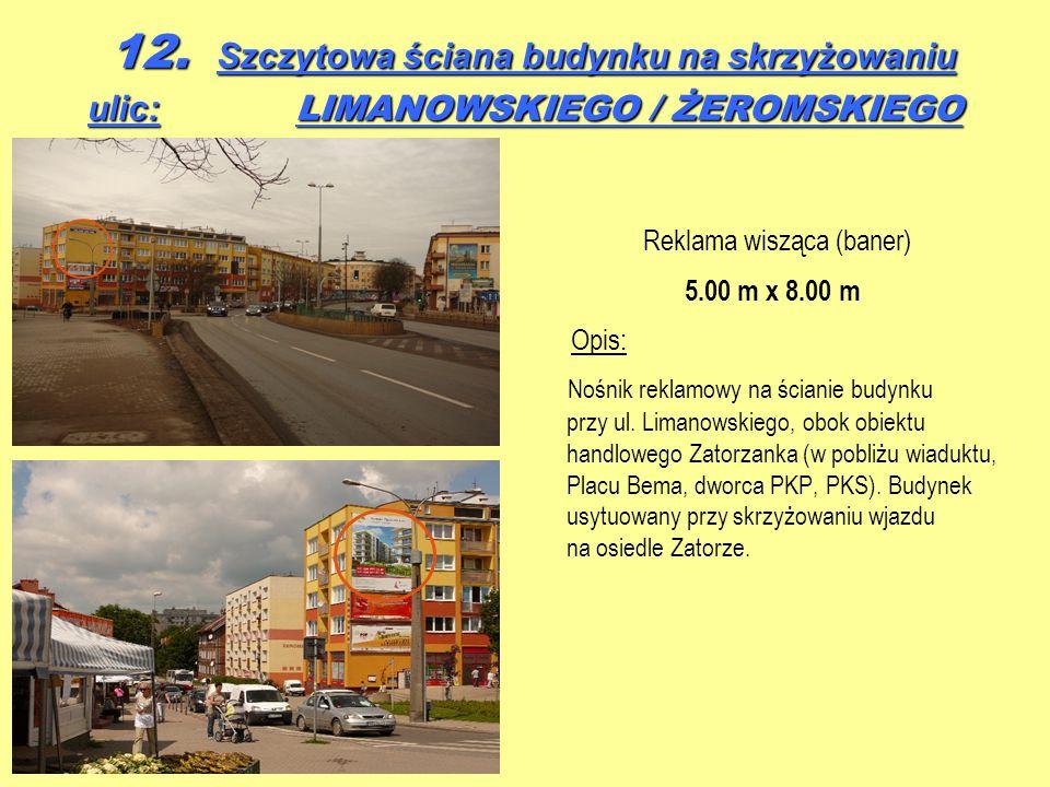 12. Szczytowa ściana budynku na skrzyżowaniu ulic: LIMANOWSKIEGO / ŻEROMSKIEGO Reklama wisząca (baner) 5.00 m x 8.00 m Opis: Nośnik reklamowy na ścian