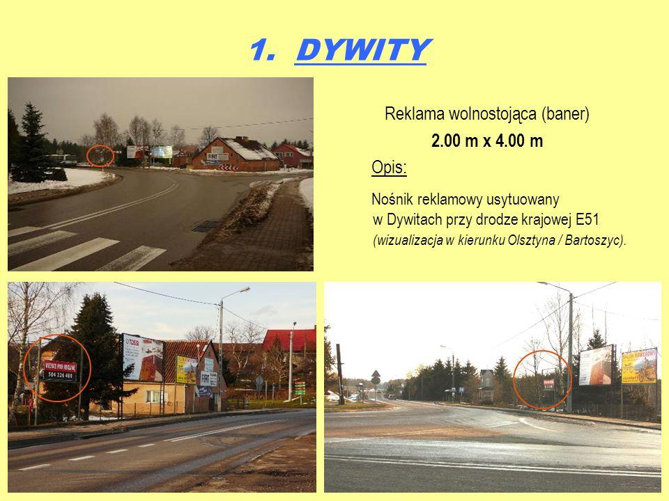 1. DYWITY Reklama wolnostojąca (baner) 2.00 m x 4.00 m Opis: Nośnik reklamowy usytuowany w Dywitach przy drodze krajowej E51 (wizualizacja w kierunku