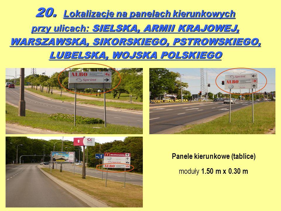 20. Lokalizacje na panelach kierunkowych przy ulicach: SIELSKA, ARMII KRAJOWEJ, WARSZAWSKA, SIKORSKIEGO, PSTROWSKIEGO, LUBELSKA, WOJSKA POLSKIEGO Pane