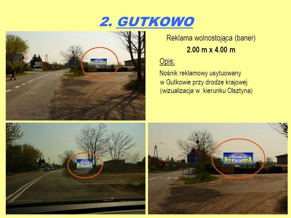 2. GUTKOWO Reklama wolnostojąca (baner) 2.00 m x 4.00 m Opis: Nośnik reklamowy usytuowany w Gutkowie przy drodze krajowej (wizualizacja w kierunku Ols