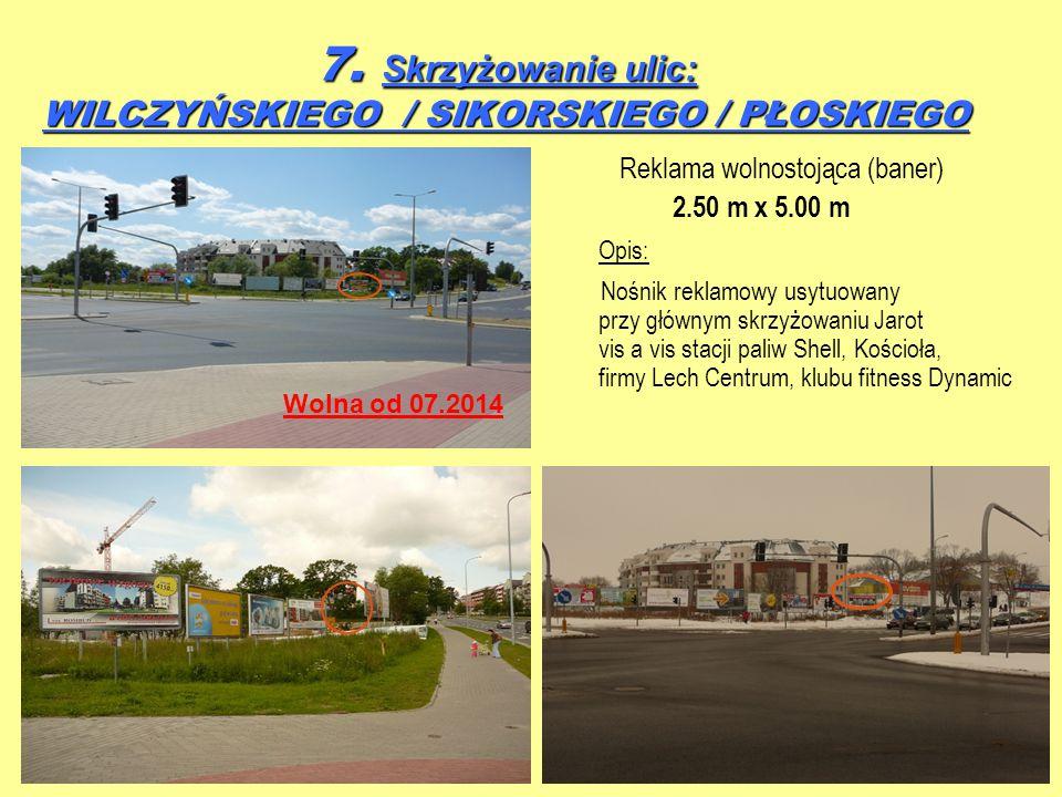 7. Skrzyżowanie ulic: WILCZYŃSKIEGO / SIKORSKIEGO / PŁOSKIEGO 7. Skrzyżowanie ulic: WILCZYŃSKIEGO / SIKORSKIEGO / PŁOSKIEGO Reklama wolnostojąca (bane