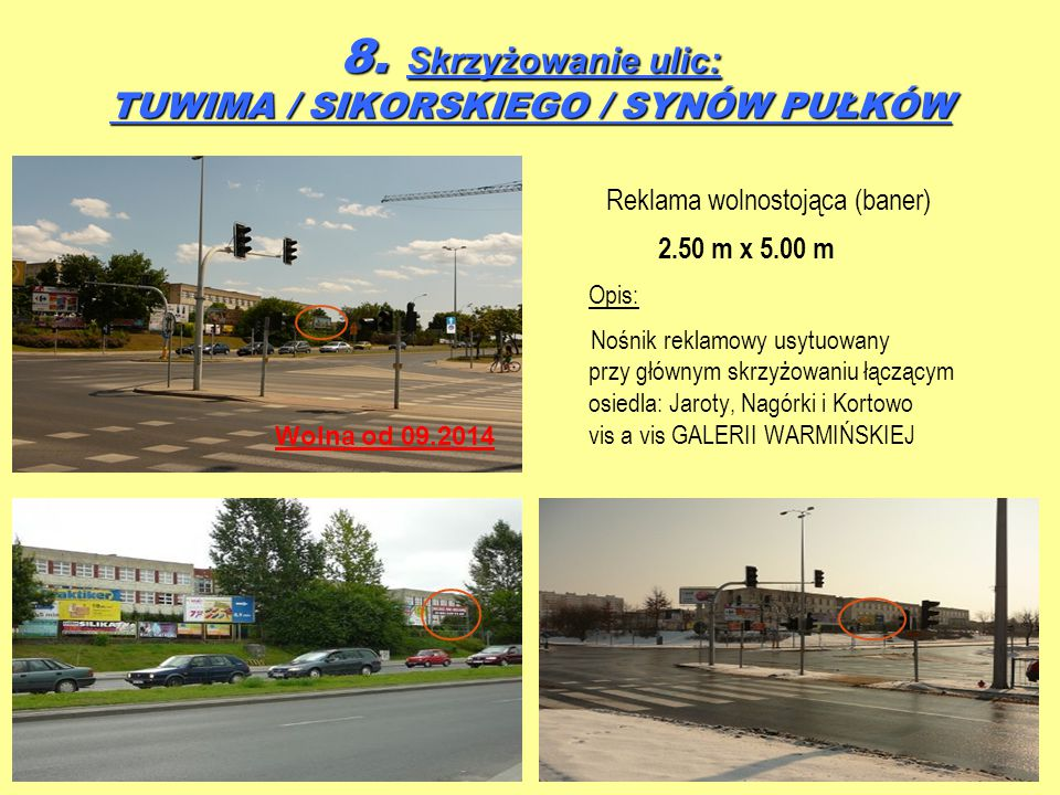 8. Skrzyżowanie ulic: TUWIMA / SIKORSKIEGO / SYNÓW PUŁKÓW Reklama wolnostojąca (baner) 2.50 m x 5.00 m Opis: Nośnik reklamowy usytuowany przy głównym