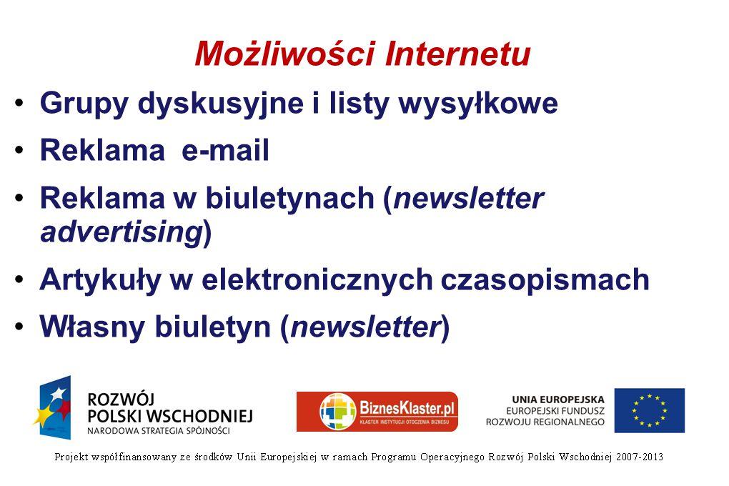 Możliwości Internetu Grupy dyskusyjne i listy wysyłkowe Reklama e-mail Reklama w biuletynach (newsletter advertising) Artykuły w elektronicznych czasopismach Własny biuletyn (newsletter)