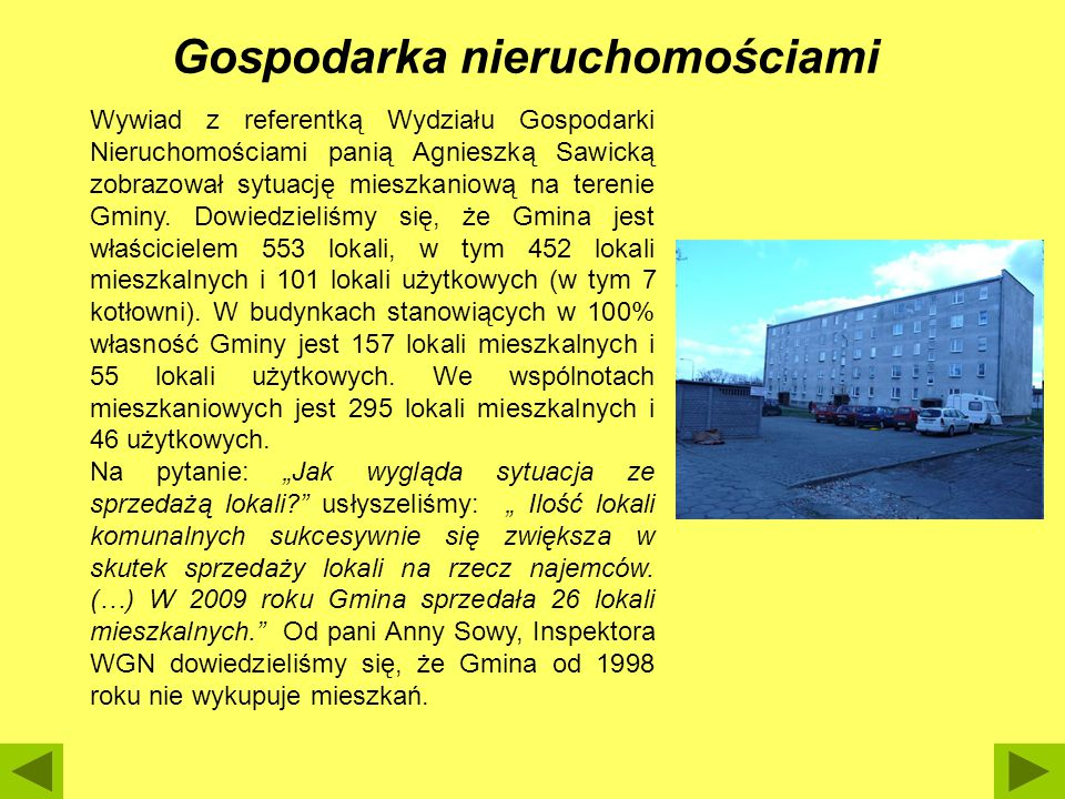 Wywiad z referentką Wydziału Gospodarki Nieruchomościami panią Agnieszką Sawicką zobrazował sytuację mieszkaniową na terenie Gminy. Dowiedzieliśmy się