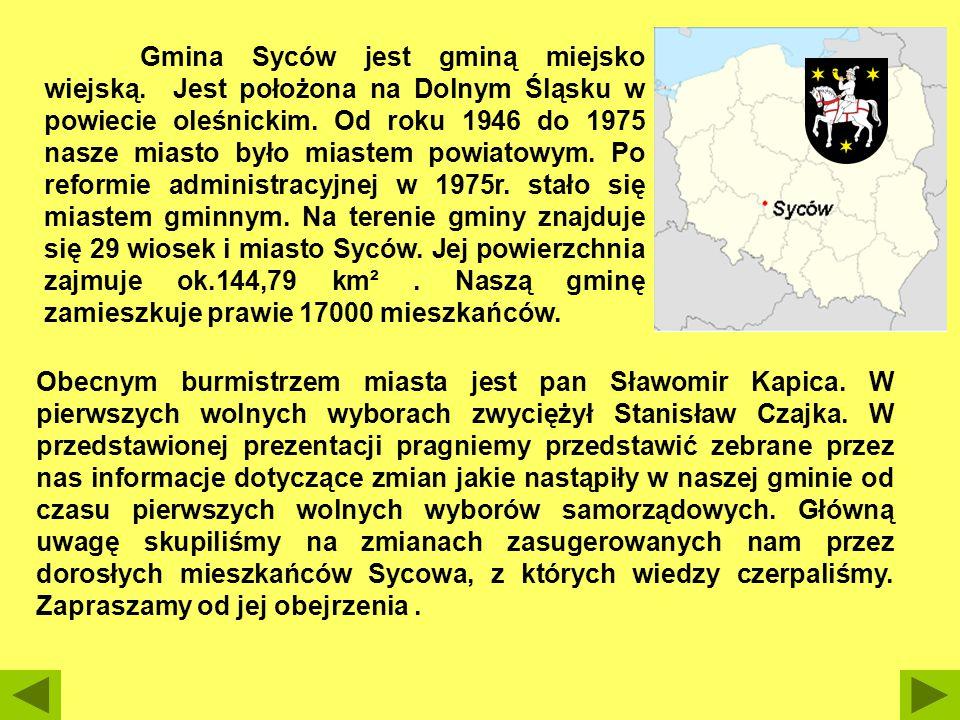 Gmina Syców jest gminą miejsko wiejską. Jest położona na Dolnym Śląsku w powiecie oleśnickim. Od roku 1946 do 1975 nasze miasto było miastem powiatowy