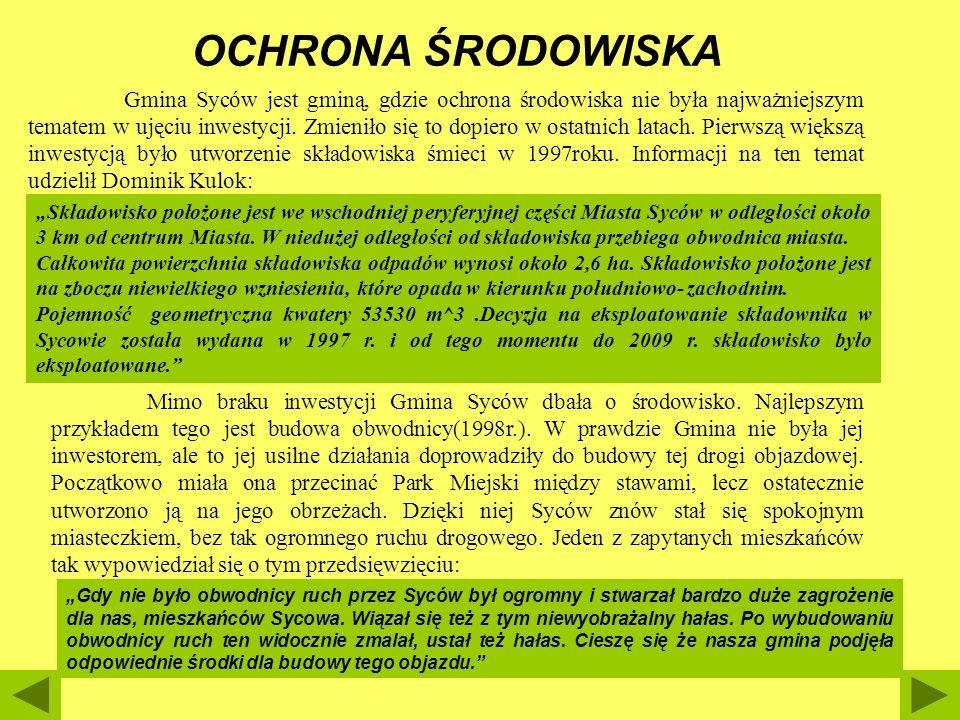 Gmina Syców jest gminą, gdzie ochrona środowiska nie była najważniejszym tematem w ujęciu inwestycji. Zmieniło się to dopiero w ostatnich latach. Pier