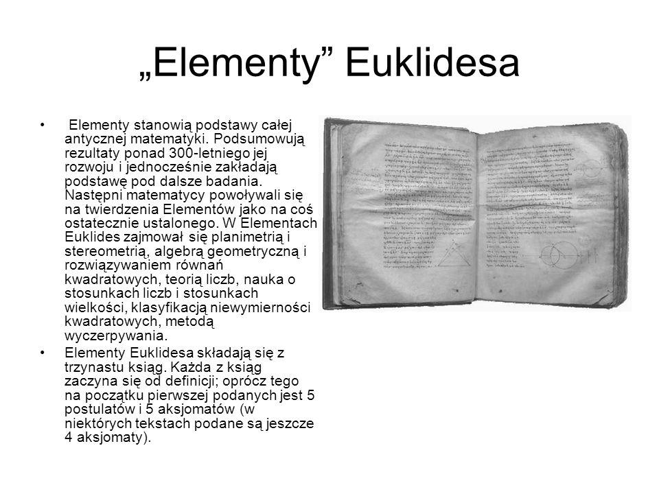 """""""Elementy"""" Euklidesa Elementy stanowią podstawy całej antycznej matematyki. Podsumowują rezultaty ponad 300-letniego jej rozwoju i jednocześnie zakład"""
