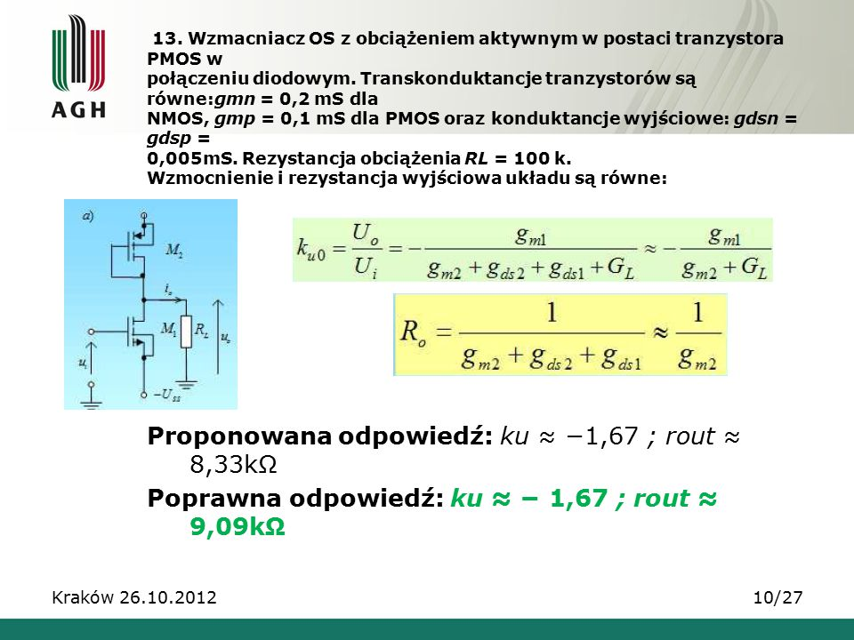 13. Wzmacniacz OS z obciążeniem aktywnym w postaci tranzystora PMOS w połączeniu diodowym. Transkonduktancje tranzystorów są równe:gmn = 0,2 mS dla NM