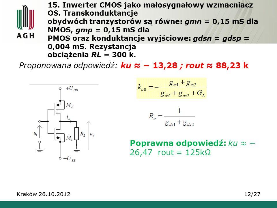 15. Inwerter CMOS jako małosygnałowy wzmacniacz OS. Transkonduktancje obydwóch tranzystorów są równe: gmn = 0,15 mS dla NMOS, gmp = 0,15 mS dla PMOS o