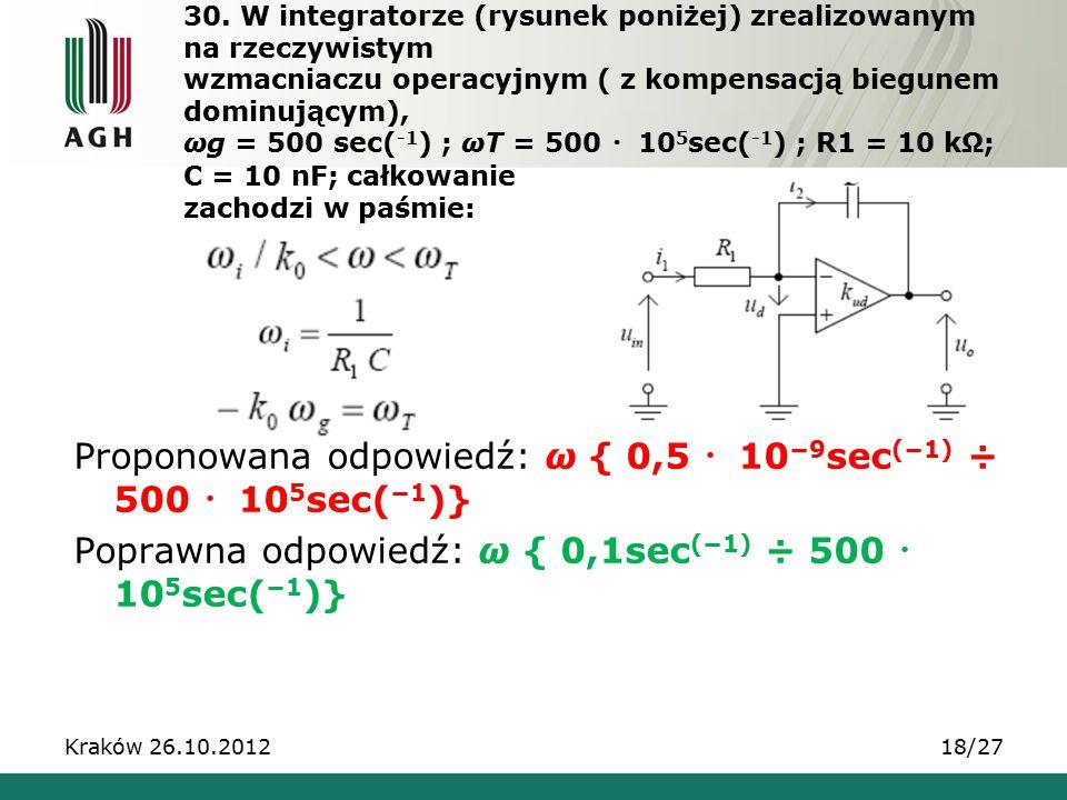 30. W integratorze (rysunek poniżej) zrealizowanym na rzeczywistym wzmacniaczu operacyjnym ( z kompensacją biegunem dominującym), ωg = 500 sec( -1 ) ;