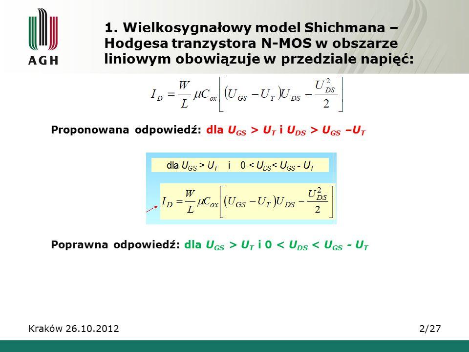 1. Wielkosygnałowy model Shichmana – Hodgesa tranzystora N-MOS w obszarze liniowym obowiązuje w przedziale napięć: Proponowana odpowiedź: dla U GS > U