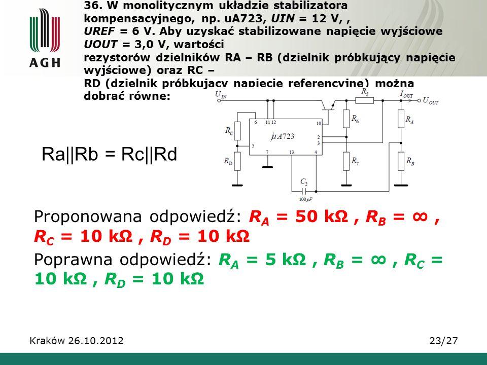 36. W monolitycznym układzie stabilizatora kompensacyjnego, np. uA723, UIN = 12 V,, UREF = 6 V. Aby uzyskać stabilizowane napięcie wyjściowe UOUT = 3,