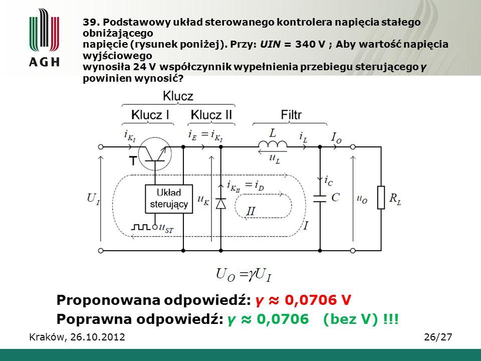 39. Podstawowy układ sterowanego kontrolera napięcia stałego obniżającego napięcie (rysunek poniżej). Przy: UIN = 340 V ; Aby wartość napięcia wyjścio