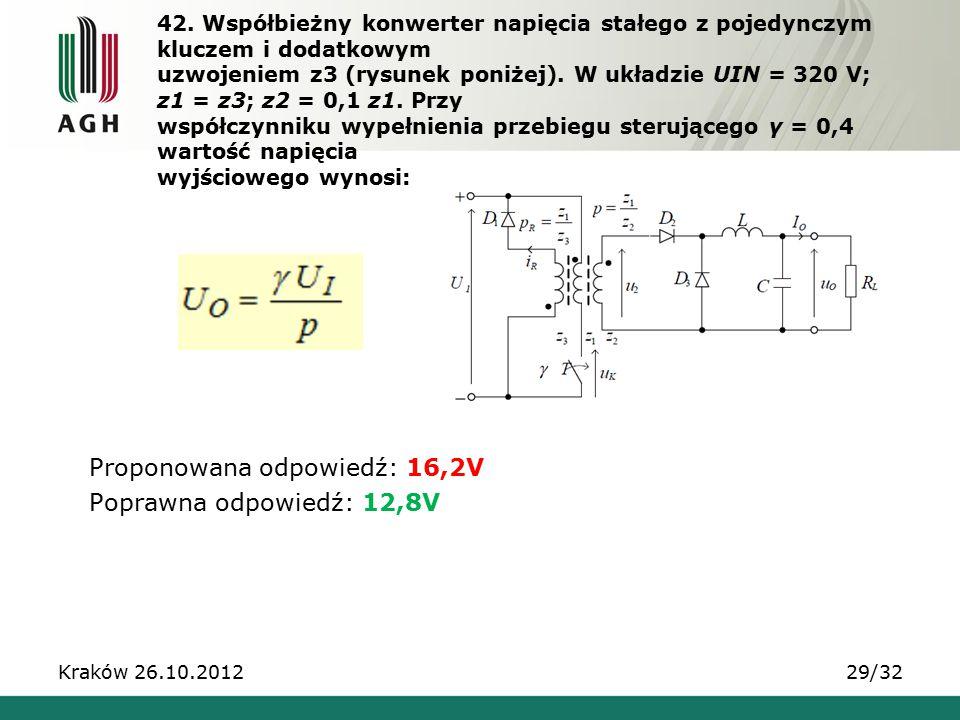42. Współbieżny konwerter napięcia stałego z pojedynczym kluczem i dodatkowym uzwojeniem z3 (rysunek poniżej). W układzie UIN = 320 V; z1 = z3; z2 = 0