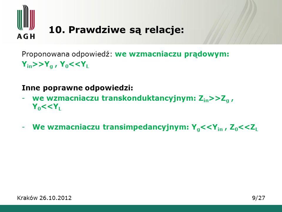 10. Prawdziwe są relacje: Proponowana odpowiedź: we wzmacniaczu prądowym: Y in >>Y g, Y 0 <<Y L Inne poprawne odpowiedzi: -we wzmacniaczu transkondukt