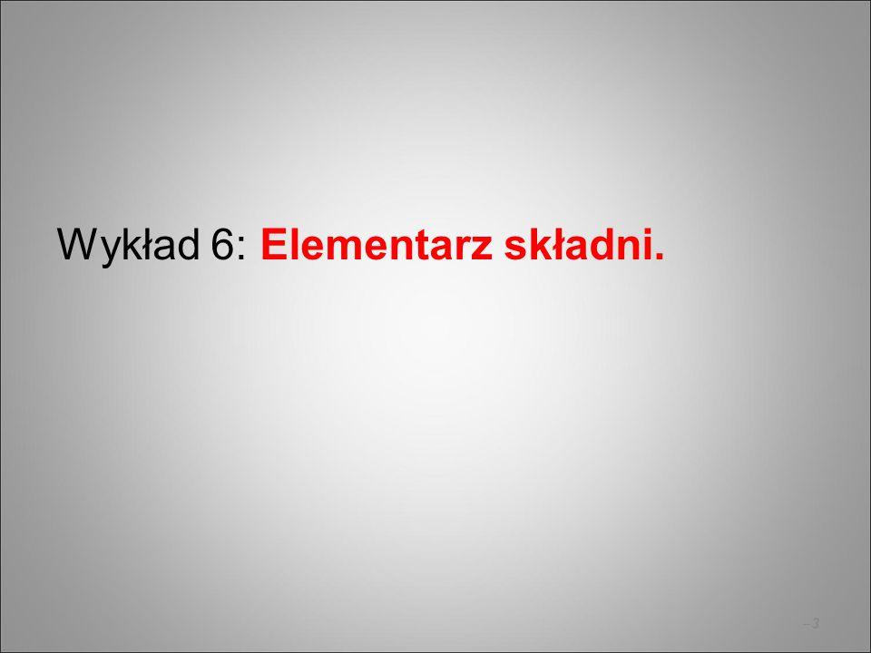 –14 Trzy typy konstrukcji składniowych: 1.konstrukcje podrzędne, czyli redukowalne do dokładnie jednego składnika; ten składnik to nadrzędnik i reprezentant zarazem; 2.konstrukcje współrzędne, czyli redukowalne do dowolnego składnika niespójnikowego; składniki te to reprezentanty (ale nie nadrzędniki); 3.konstrukcje nieredukowalne, czyli egzocentryczne; konstrukcje takie nie mają reprezentanta.