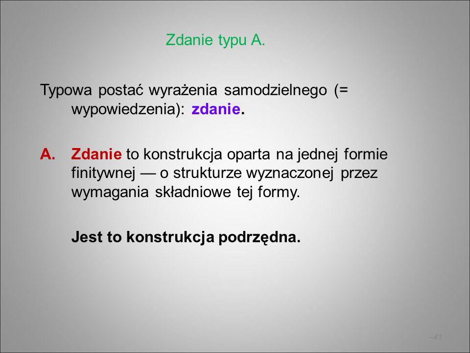 –41 Typowa postać wyrażenia samodzielnego (= wypowiedzenia): zdanie. A.Zdanie to konstrukcja oparta na jednej formie finitywnej — o strukturze wyznacz