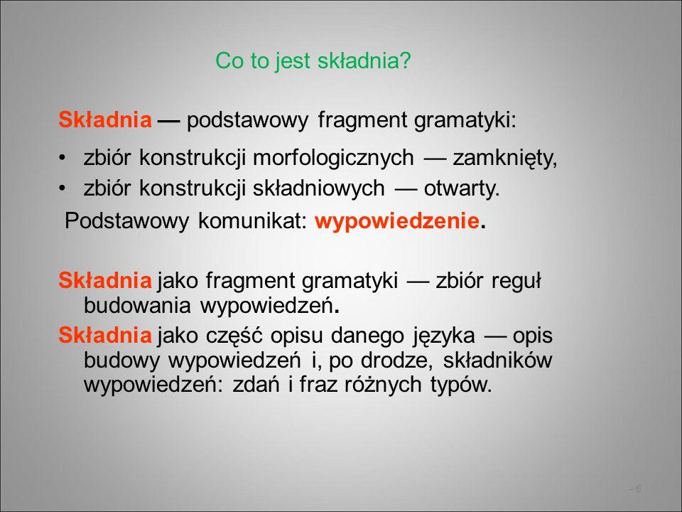 Składnia — podstawowy fragment gramatyki: zbiór konstrukcji morfologicznych — zamknięty, zbiór konstrukcji składniowych — otwarty. Podstawowy komunika