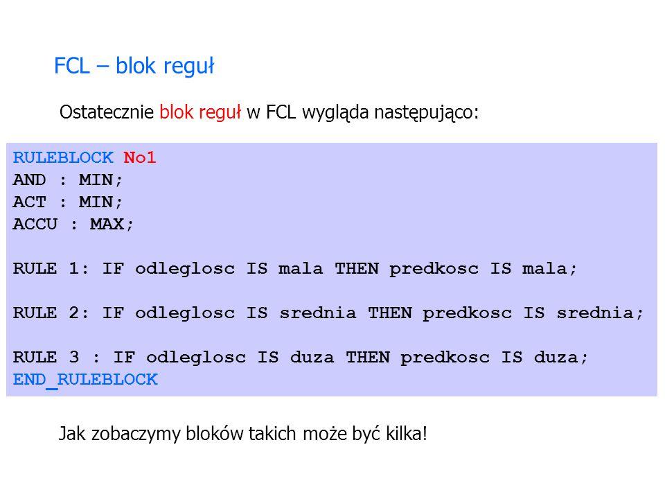 FCL – blok reguł Ostatecznie blok reguł w FCL wygląda następująco: RULEBLOCK No1 AND : MIN; ACT : MIN; ACCU : MAX; RULE 1: IF odleglosc IS mala THEN p