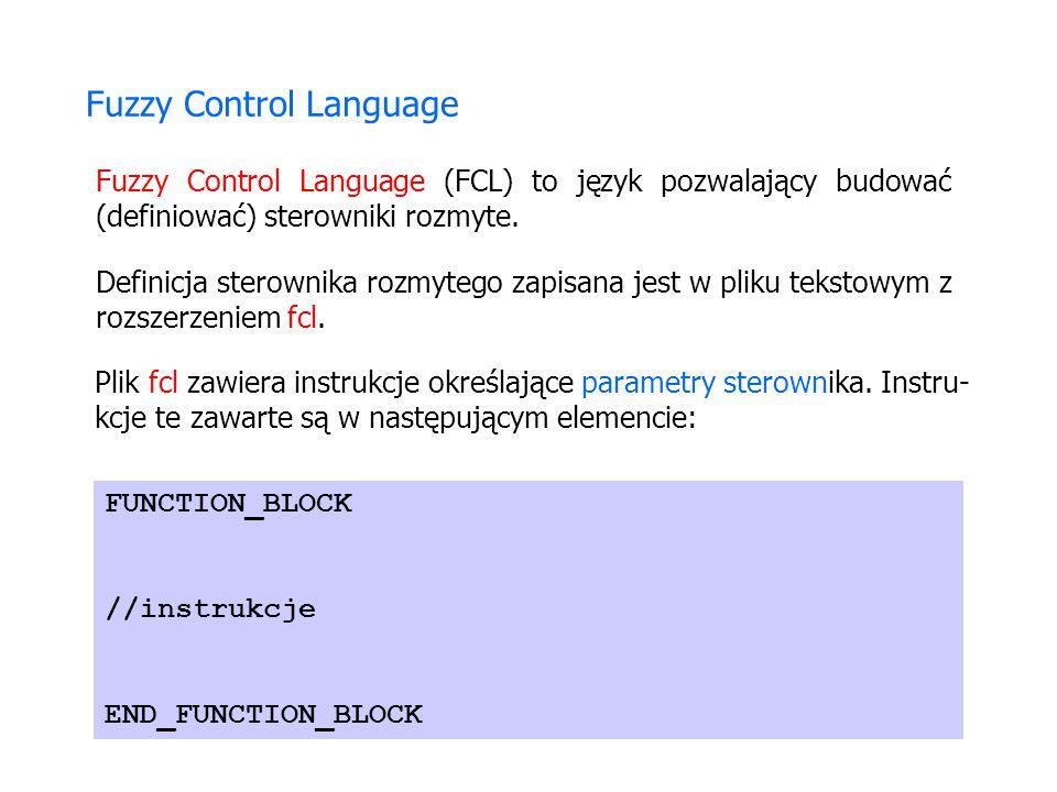 odleglosc (wejście sterownika) predkosc (wyjście steronika) Fuzzy Control Language (FCL) Wykorzystamy dwie zmienne lingwistyczne: Chcemy zbudować przykładowy sterownik rozmyty, który dla otrzymanej na wejściu odległości od przeszkody (odleglosc) wyznaczy nam prędkość (predkosc) pojazdu.