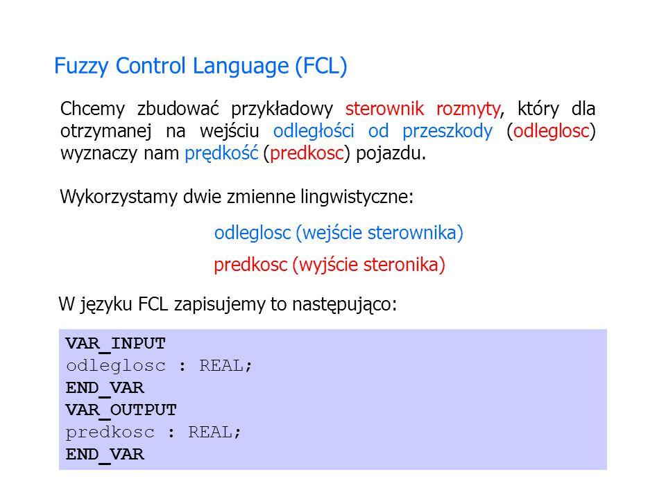 odleglosc (wejście sterownika) predkosc (wyjście steronika) Fuzzy Control Language (FCL) Wykorzystamy dwie zmienne lingwistyczne: Chcemy zbudować przy