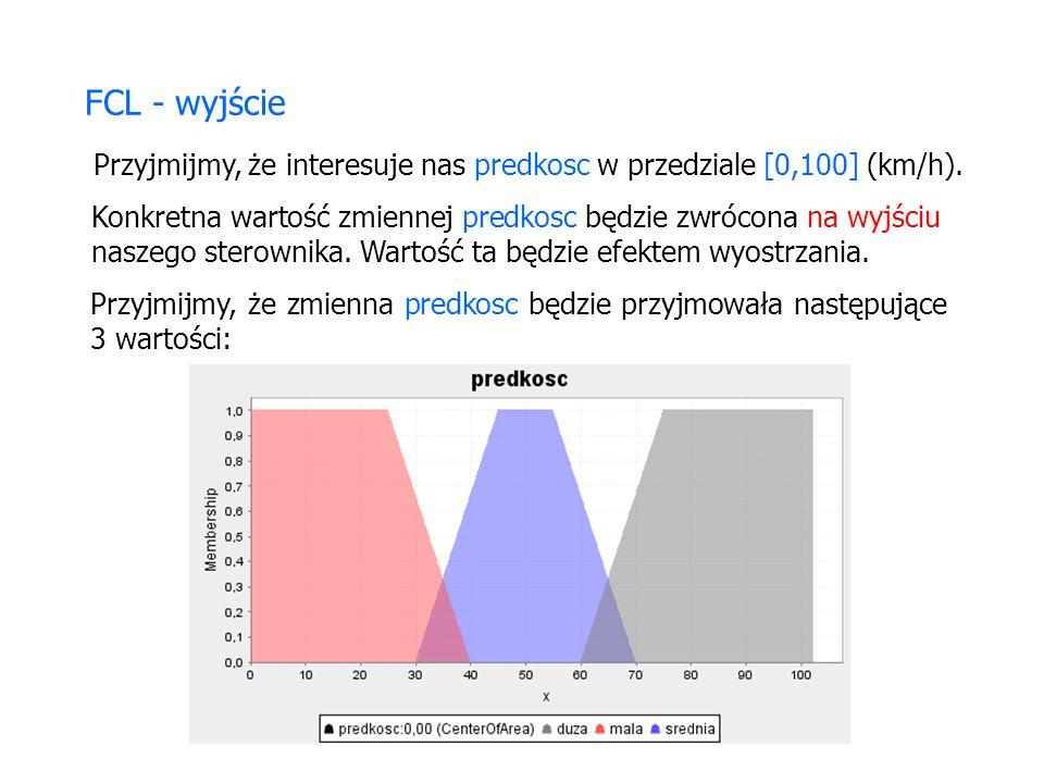 DEFUZZIFY predkosc TERM mala := (0, 1) (25, 1) (40,0); TERM srednia := (30,0) (45,1) (55, 1) (70, 0); TERM duza := (60, 0) (75, 1) (100, 1); METHOD : COA; END_DEFUZZIFY METODA WYOSTRZANIA FCL - wyjście