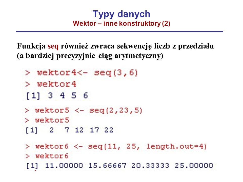 Typy danych Wektor – inne konstruktory (2) Funkcja seq również zwraca sekwencję liczb z przedziału (a bardziej precyzyjnie ciąg arytmetyczny)