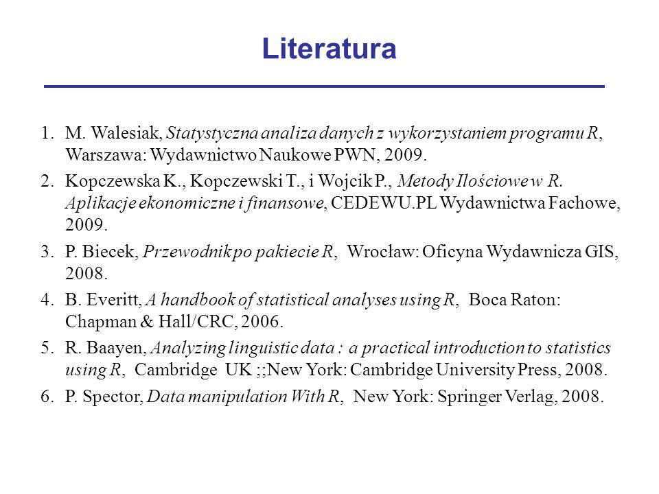 Literatura 1.M. Walesiak, Statystyczna analiza danych z wykorzystaniem programu R, Warszawa: Wydawnictwo Naukowe PWN, 2009. 2.Kopczewska K., Kopczewsk