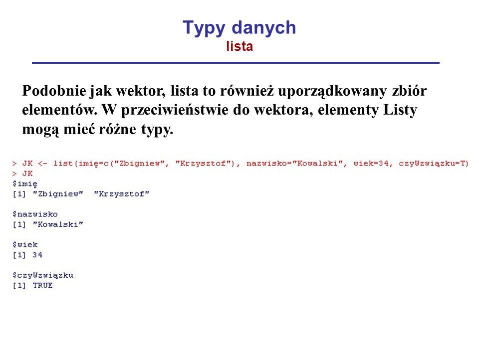 Typy danych lista Podobnie jak wektor, lista to również uporządkowany zbiór elementów.
