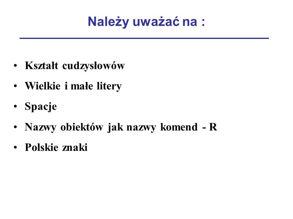 Należy uważać na : Kształt cudzysłowów Wielkie i małe litery Spacje Nazwy obiektów jak nazwy komend - R Polskie znaki