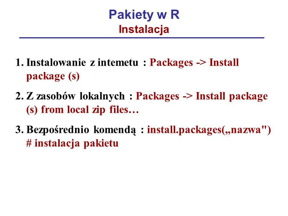 """Pakiety w R Instalacja 1.Instalowanie z intemetu : Packages -> Install package (s) 2.Z zasobów lokalnych : Packages -> Install package (s) from local zip files… 3.Bezpośrednio komendą : install.packages(""""nazwa ) # instalacja pakietu"""