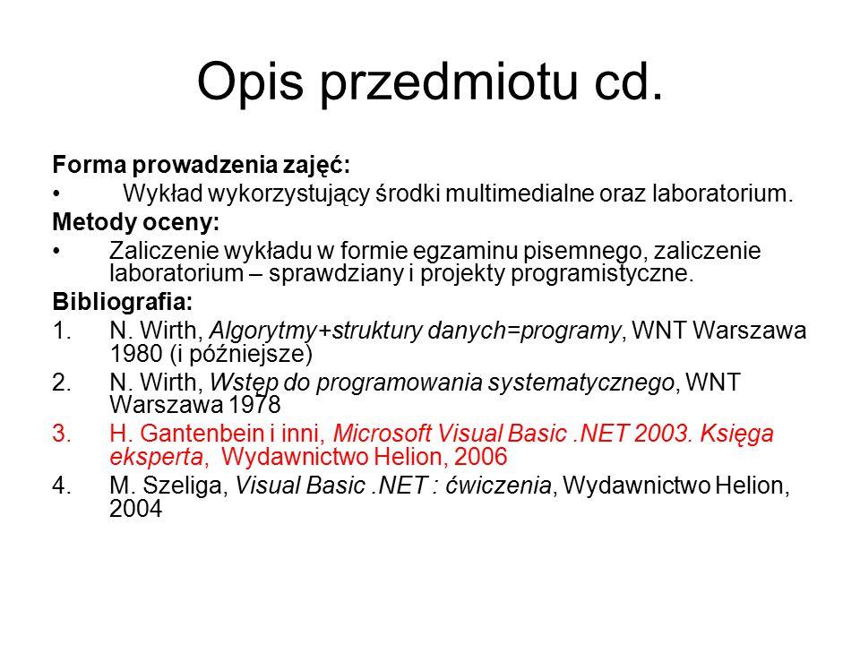 Opis przedmiotu cd. Forma prowadzenia zajęć: Wykład wykorzystujący środki multimedialne oraz laboratorium. Metody oceny: Zaliczenie wykładu w formie e