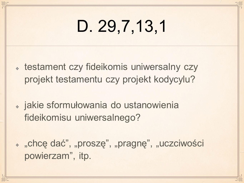 D. 29,7,13,1 testament czy fideikomis uniwersalny czy projekt testamentu czy projekt kodycylu? jakie sformułowania do ustanowienia fideikomisu uniwers