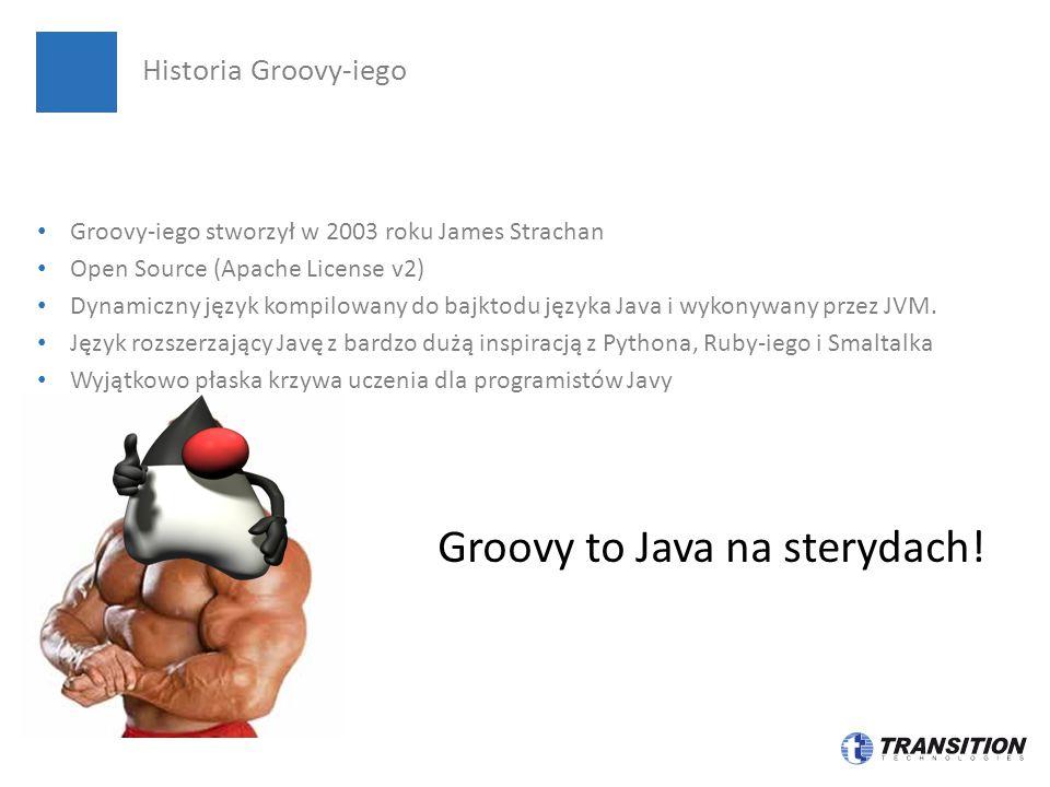 Groovy-iego stworzył w 2003 roku James Strachan Open Source (Apache License v2) Dynamiczny język kompilowany do bajktodu języka Java i wykonywany prze