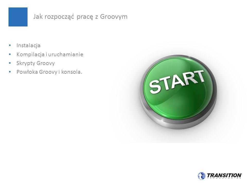 Instalacja Kompilacja i uruchamianie Skrypty Groovy Powłoka Groovy i konsola.