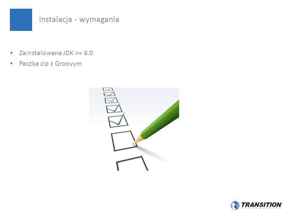Zainstalowane JDK >= 6.0 Paczka zip z Groovym Instalacja - wymagania