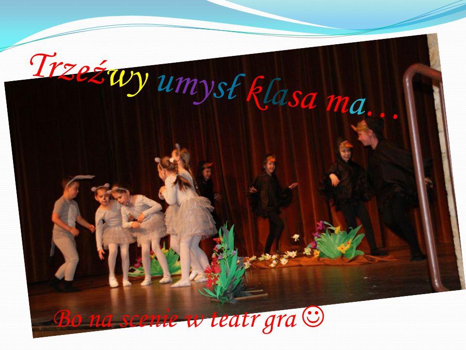 Trzeźwy umysł klasa ma… Bo na scenie w teatr gra
