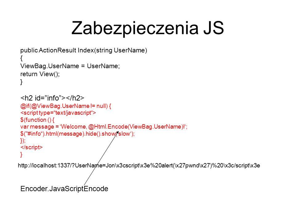Zabezpieczenia JS @if(@ViewBag.UserName != null) { $(function () { var message = 'Welcome, @Html.Encode(ViewBag.UserName)!'; $(