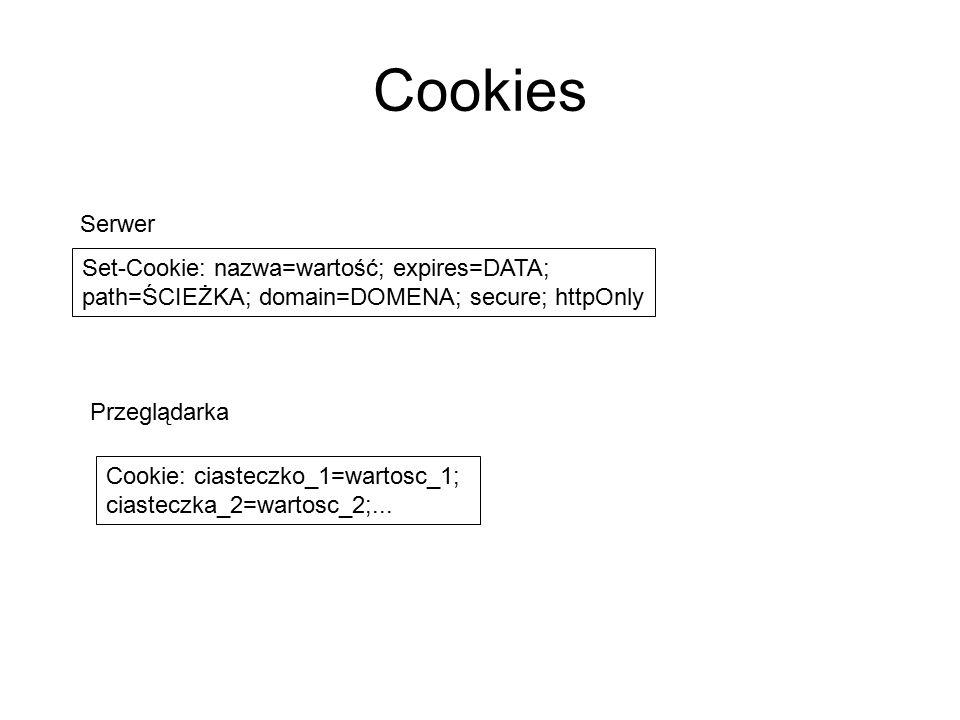 Cookies Set-Cookie: nazwa=wartość; expires=DATA; path=ŚCIEŻKA; domain=DOMENA; secure; httpOnly Serwer Przeglądarka Cookie: ciasteczko_1=wartosc_1; cia