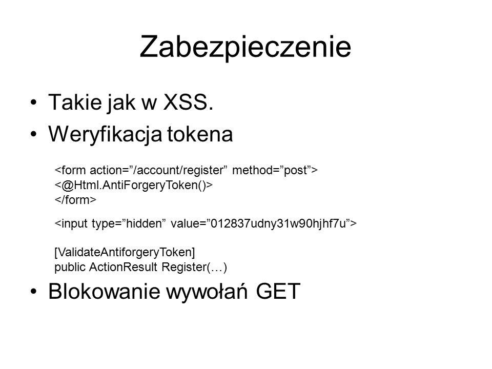 Zabezpieczenie Takie jak w XSS. Weryfikacja tokena Blokowanie wywołań GET [ValidateAntiforgeryToken] public ActionResult Register(…)
