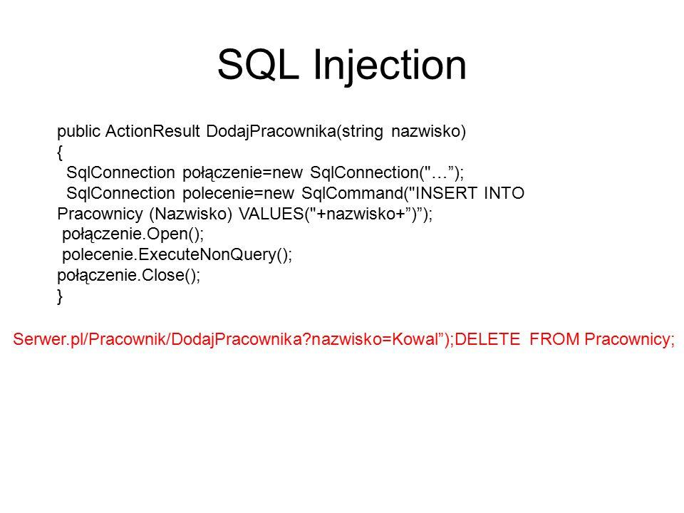 SQL Injection public ActionResult DodajPracownika(string nazwisko) { SqlConnection połączenie=new SqlConnection(