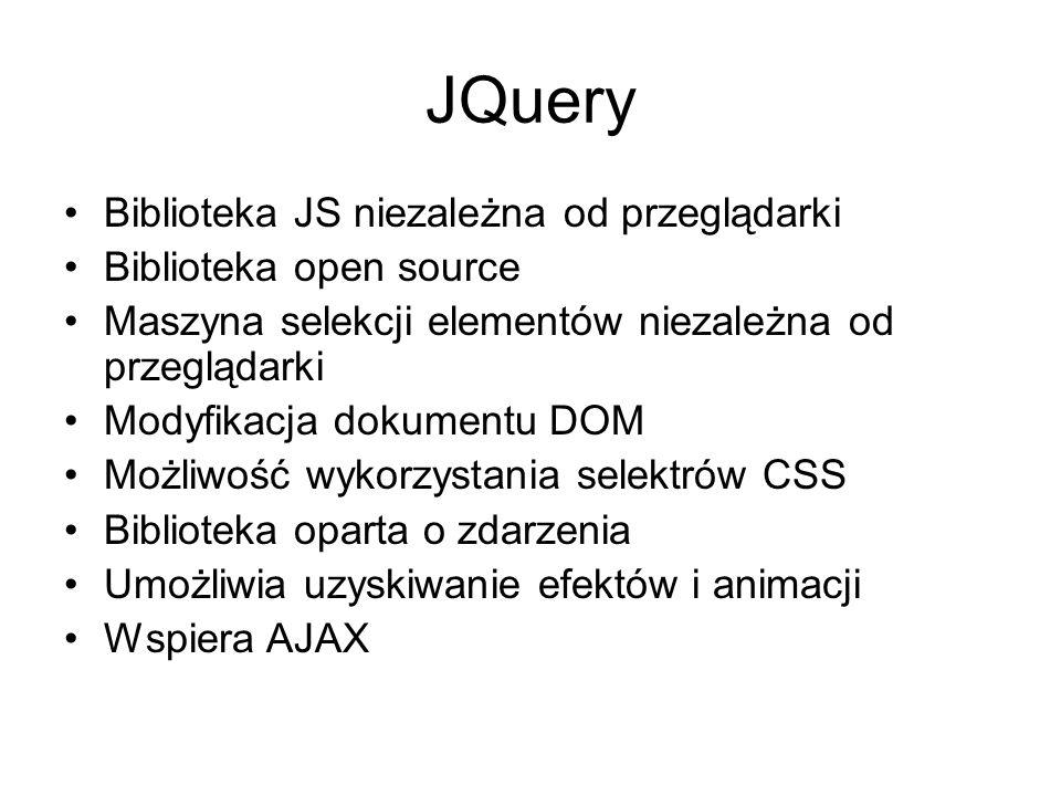 JQuery Biblioteka JS niezależna od przeglądarki Biblioteka open source Maszyna selekcji elementów niezależna od przeglądarki Modyfikacja dokumentu DOM