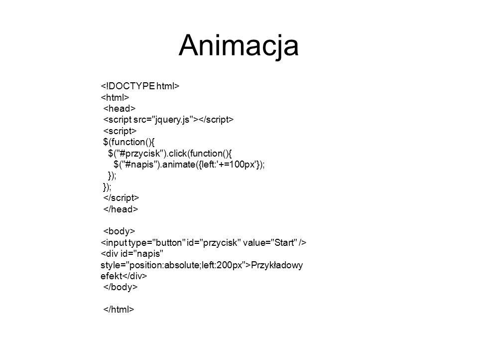 Animacja $(function(){ $( #przycisk ).click(function(){ $( #napis ).animate({left: +=100px }); }); Przykładowy efekt