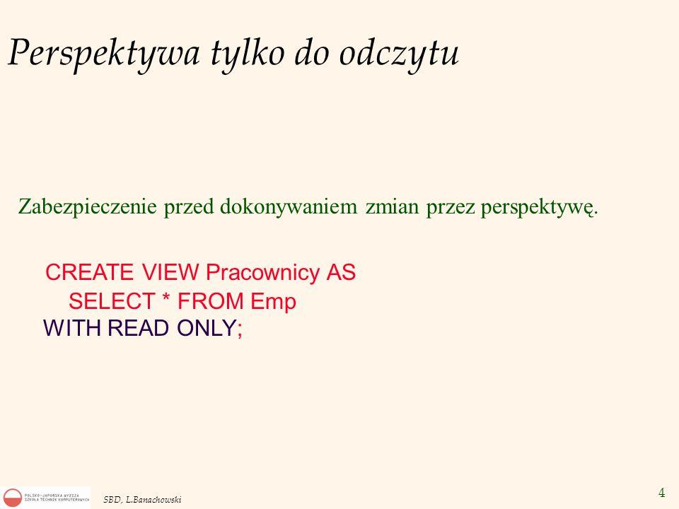 4 SBD, L.Banachowski Perspektywa tylko do odczytu Zabezpieczenie przed dokonywaniem zmian przez perspektywę.