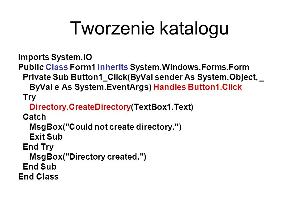 Tworzenie katalogu Imports System.IO Public Class Form1 Inherits System.Windows.Forms.Form Private Sub Button1_Click(ByVal sender As System.Object, _
